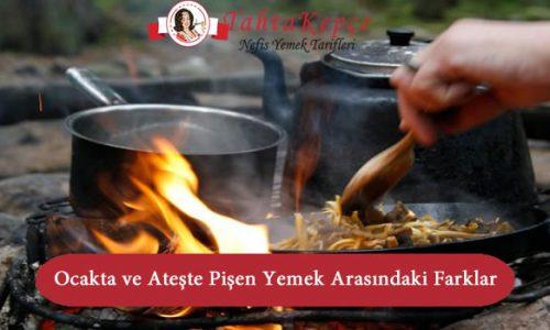 Ocakta ve Ateşte Pişen Yemek Arasındaki Farklar
