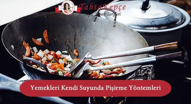 Yemekleri Kendi Suyunda Pişirme Yöntemleri