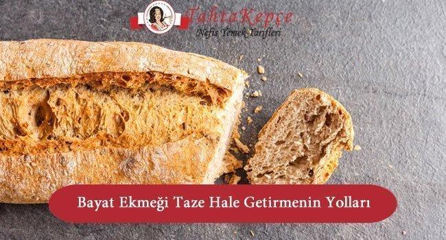 Bayat Ekmeği Taze Hale Getirmenin Yolları