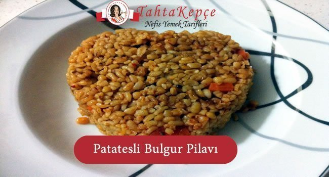 Patatesli Bulgur Pilavı