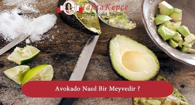 Avokado Nasıl Bir Meyvedir ? Nasıl Yenir ?