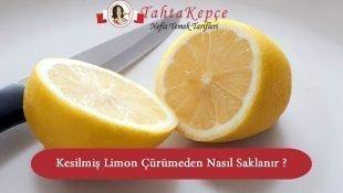 Kesilmiş Limon Çürümeden Nasıl Saklanır?