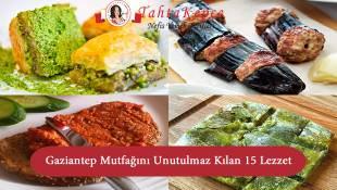 Gaziantep Mutfağı ve Onu Unutulmaz Kılan 15 Lezzet