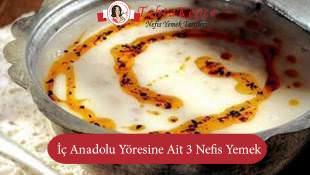 İç Anadolu Yöresine Ait 3 Nefis Yemek