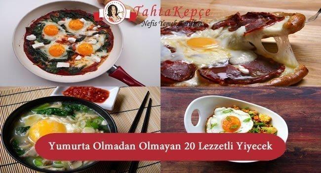 Yumurta Olmadan Olmayan 20 Lezzetli Yiyecek