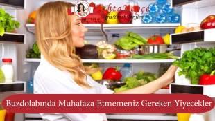 Buzdolabında Muhafaza Etmemeniz Gereken Yiyecekler