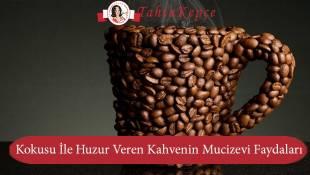 Kokusu ile Huzur Veren Kahvenin Mucizevi Faydaları
