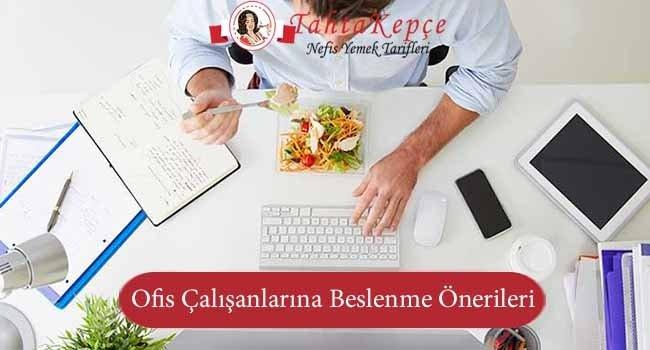 Ofis Çalışanları İçin Beslenme Önerileri