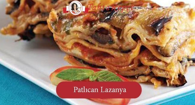 Modern Sofralara layık: Patlıcan Lazanya