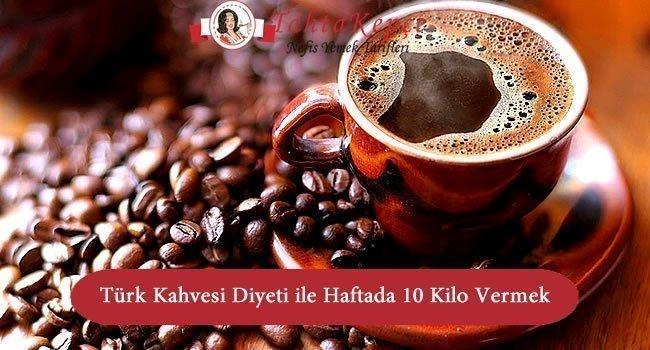 Türk Kahvesi Diyeti ile Haftada 10 Kilo Vermek