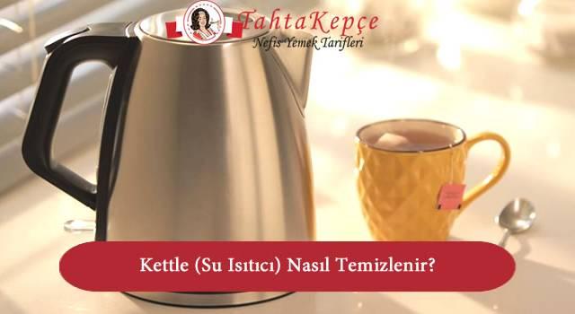 Kettle (Su Isıtıcı) Nasıl Temizlenir?