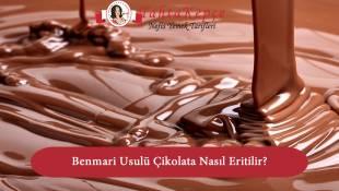 Benmari Usulü Çikolata Nasıl Eritilir?